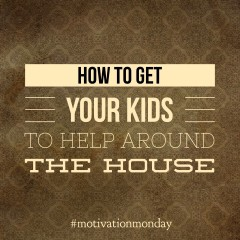 Motivation Monday: How To Get Your Kids To Help Around The House
