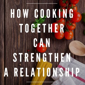 How Cooking Together Can Strengthen a Relationship