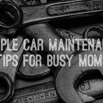 Simple Car Maintenance Tips for Busy Moms